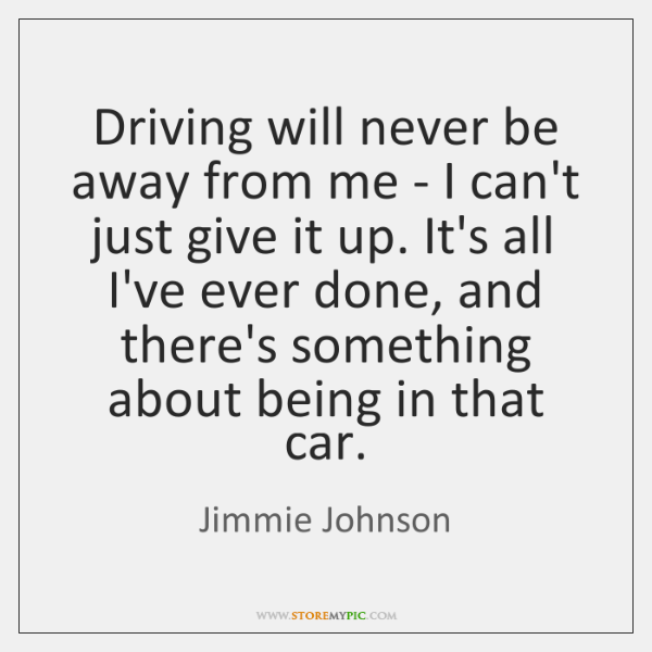 Driving will never be away from me - I can't just give ...