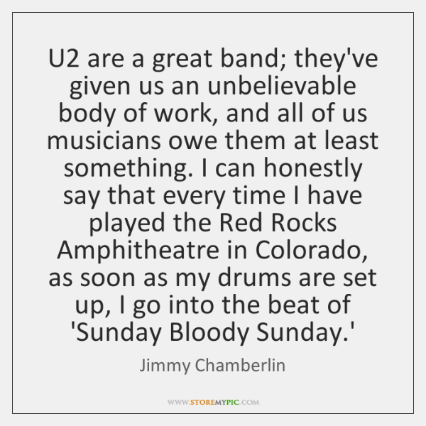 U2 are a great band; they've given us an unbelievable body of ...