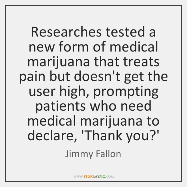 Researches tested a new form of medical marijuana that treats pain but ...