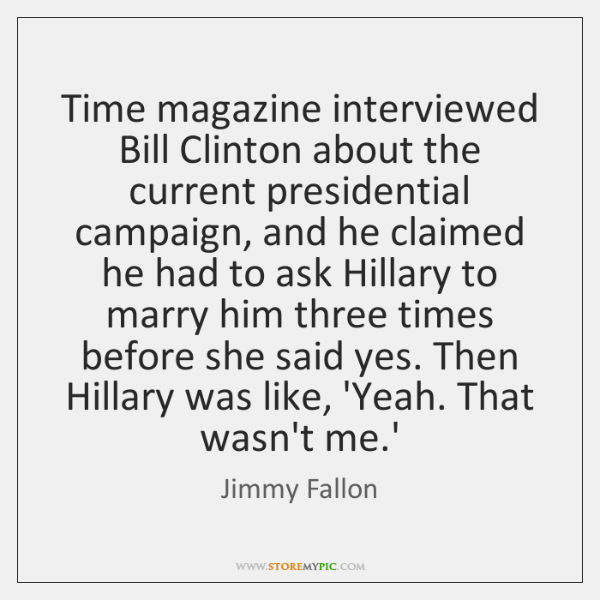 Time magazine interviewed Bill Clinton about the current presidential campaign, and he ...