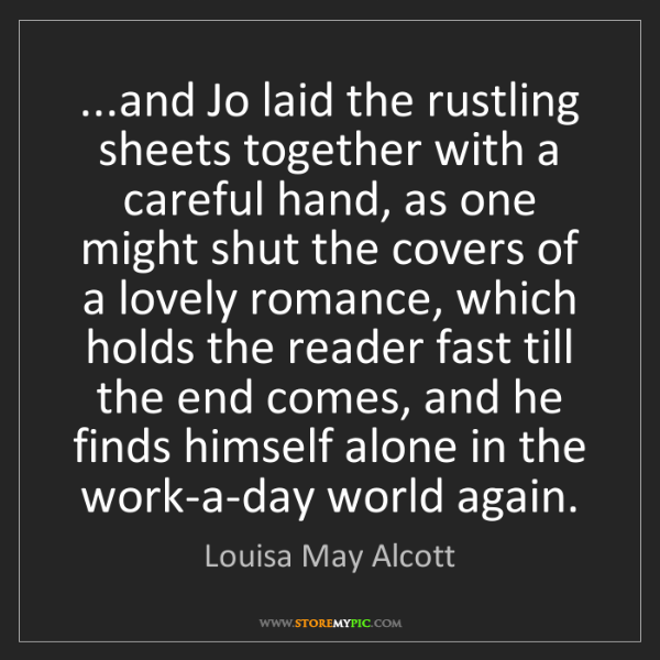 Louisa May Alcott: ...and Jo laid the rustling sheets together with a careful...
