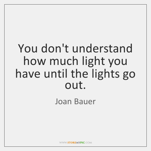 You don't understand how much light you have until the lights go ...