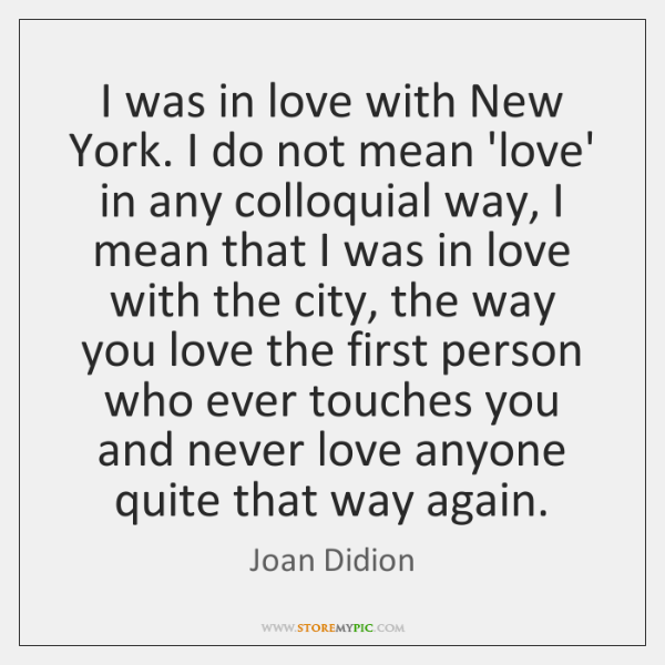 I was in love with New York. I do not mean 'love' ...