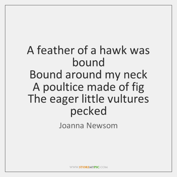 A feather of a hawk was bound   Bound around my neck   A ...
