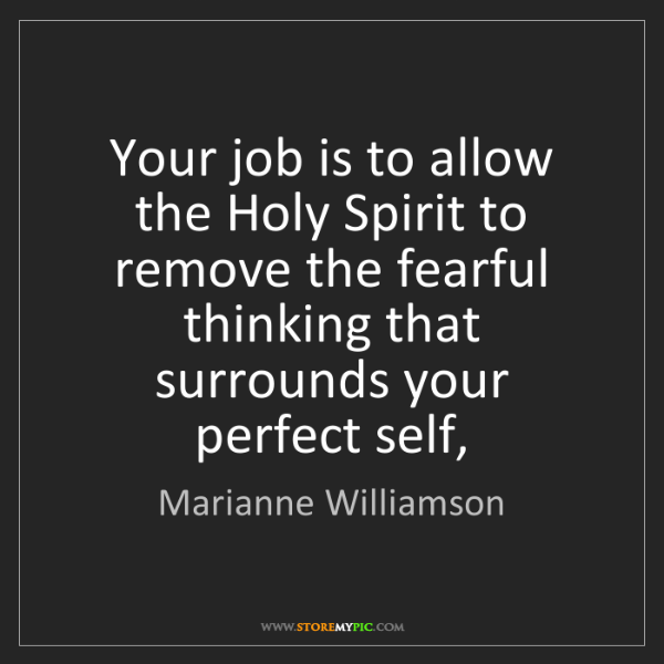 Marianne Williamson: Your job is to allow the Holy Spirit to remove the fearful...