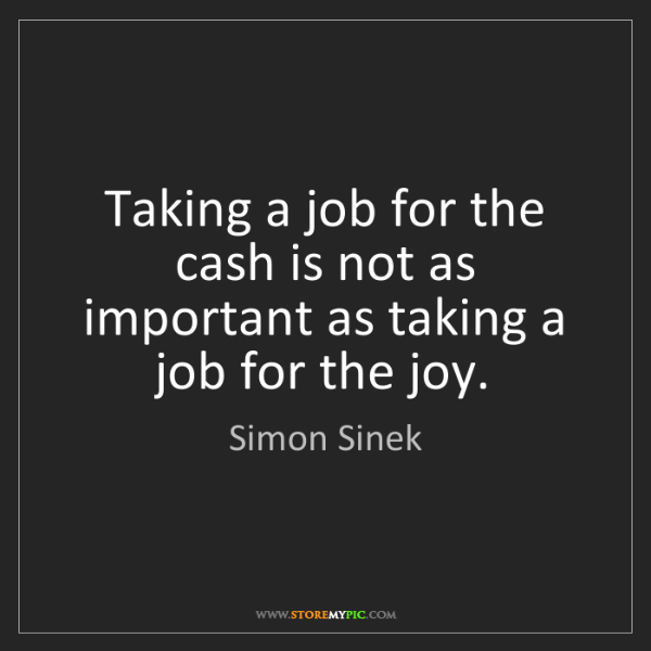 Simon Sinek: Taking a job for the cash is not as important as taking...