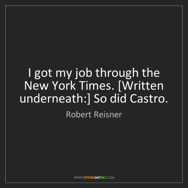 Robert Reisner: I got my job through the New York Times. [Written underneath:]...