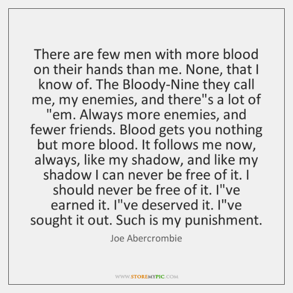 There are few men with more blood on their hands than me. ...
