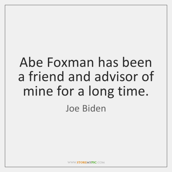 Abe Foxman has been a friend and advisor of mine for a ...