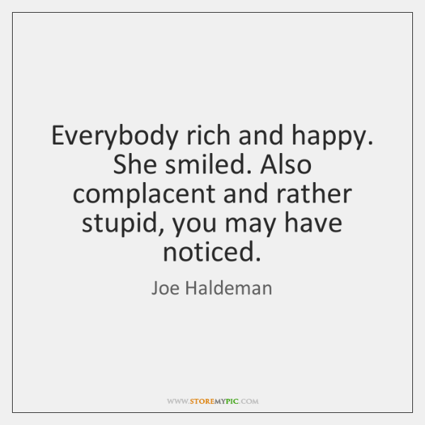 Everybody rich and happy. She smiled. Also complacent and rather stupid, you ...
