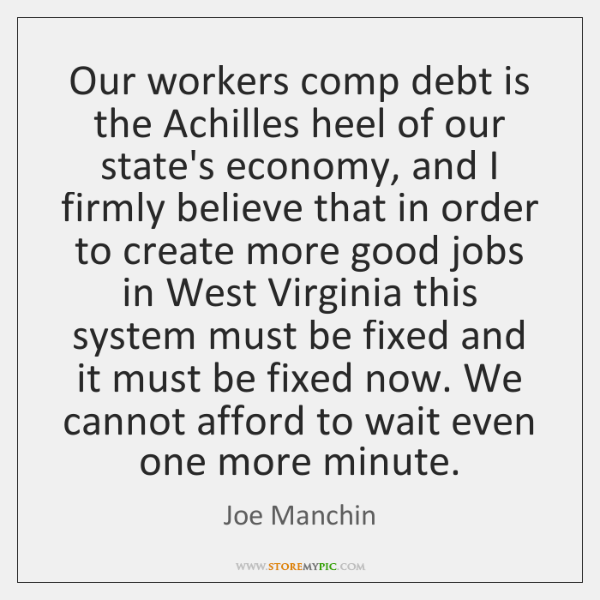 Our workers comp debt is the Achilles heel of our state's economy, ...