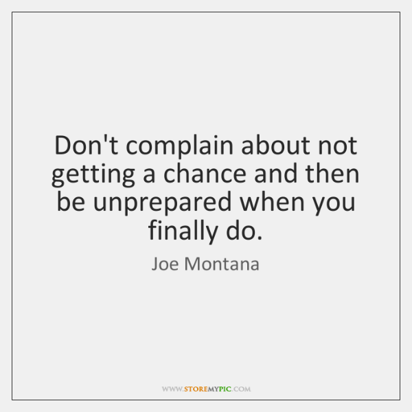 Don't complain about not getting a chance and then be unprepared when ...