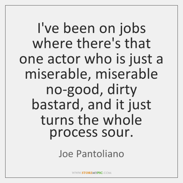 I've been on jobs where there's that one actor who is just ...
