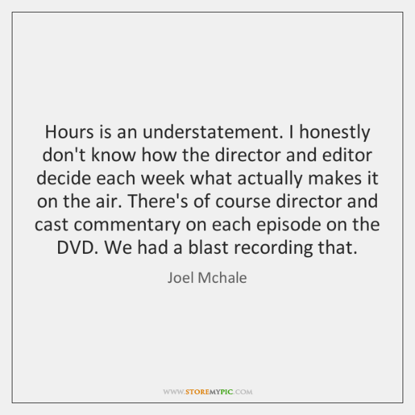 Hours is an understatement. I honestly don't know how the director and ...