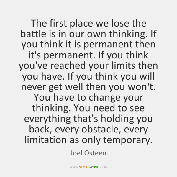 The first place we lose the battle is in our own thinking. ...