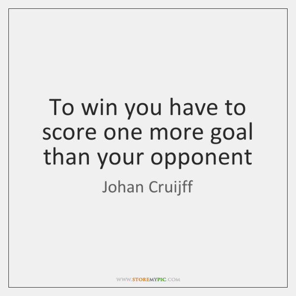 To win you have to score one more goal than your opponent