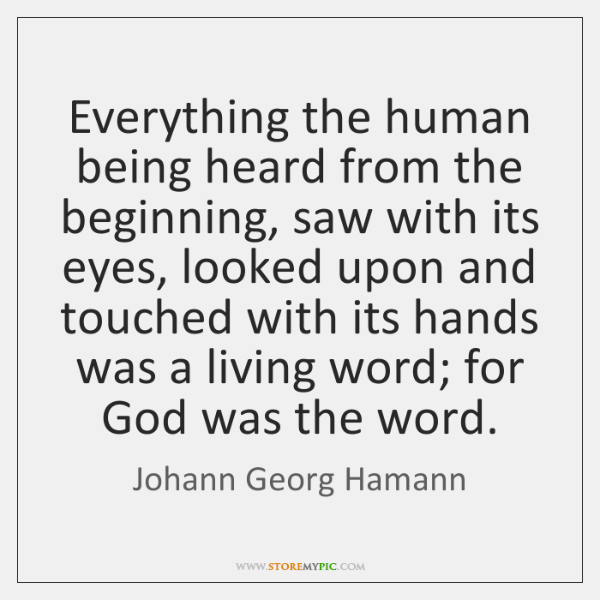 Everything the human being heard from the beginning, saw with its eyes, ...