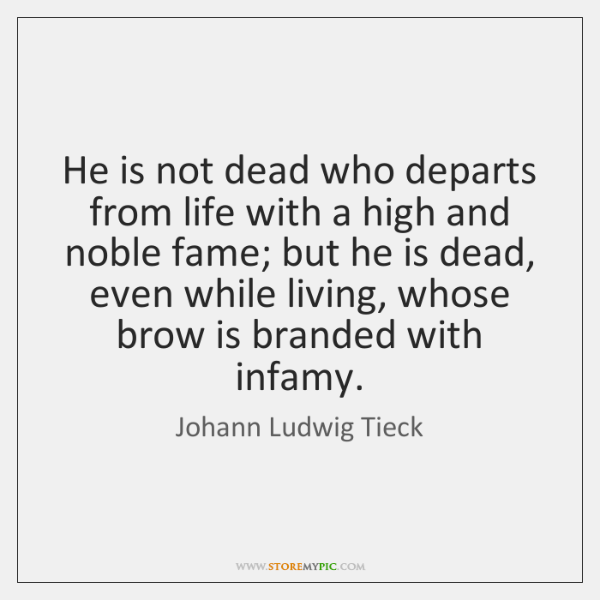 He is not dead who departs from life with a high and ...