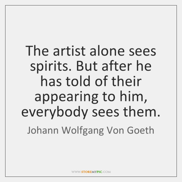 The artist alone sees spirits. But after he has told of their ...