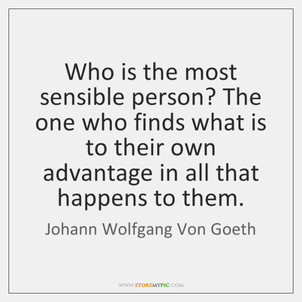 Who is the most sensible person? The one who finds what is ...