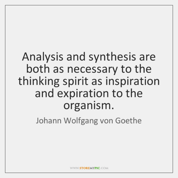 Analysis and synthesis are both as necessary to the thinking spirit as ...