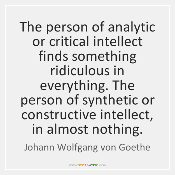 The person of analytic or critical intellect finds something ridiculous in everything. ...