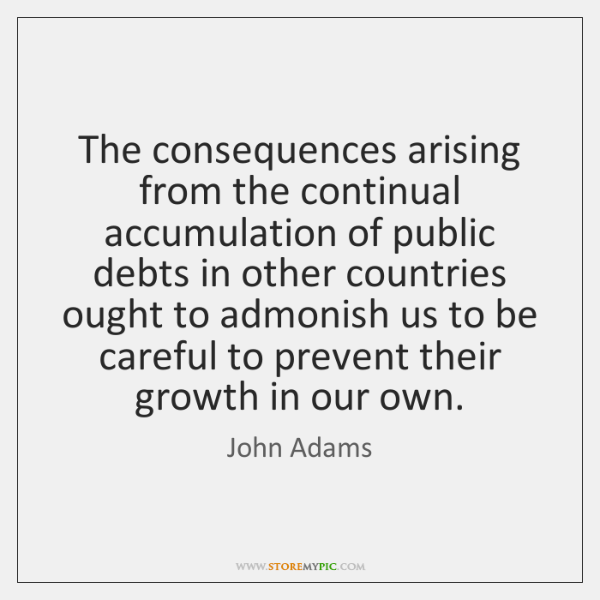 The consequences arising from the continual accumulation of public debts in other ...