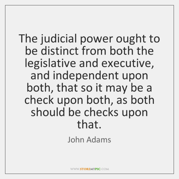 The judicial power ought to be distinct from both the legislative and ...