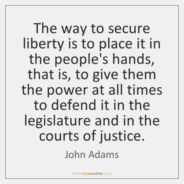 The way to secure liberty is to place it in the people's ...
