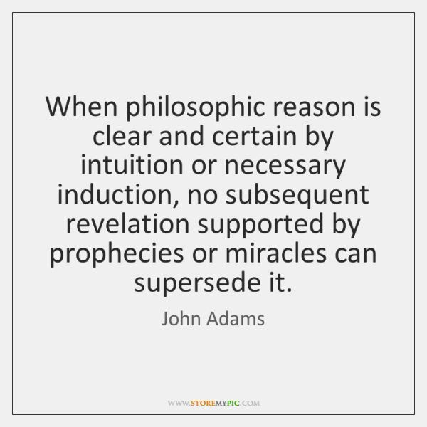 When philosophic reason is clear and certain by intuition or necessary induction, ...