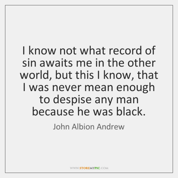 I know not what record of sin awaits me in the other ...
