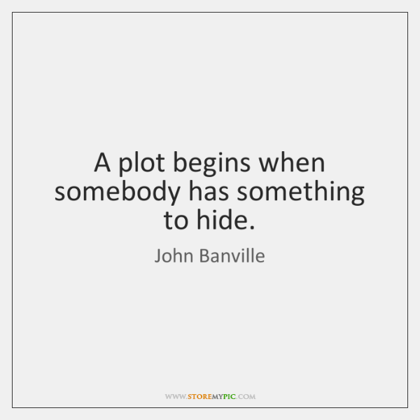 A plot begins when somebody has something to hide.
