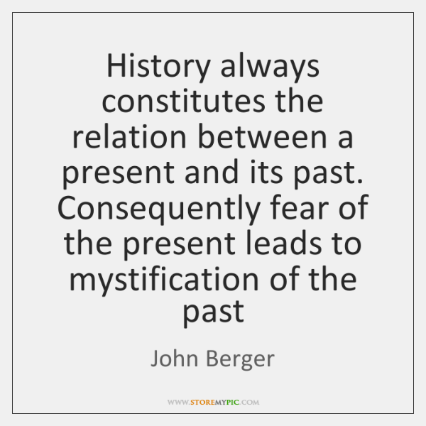 History always constitutes the relation between a present and its past. Consequently ...