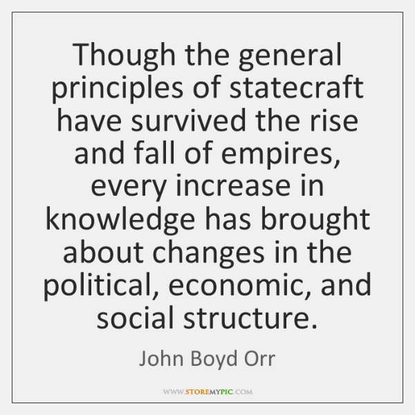 Though the general principles of statecraft have survived the rise and fall ...