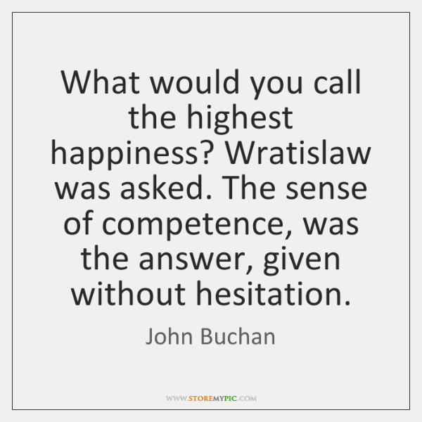 What would you call the highest happiness? Wratislaw was asked. The sense ...