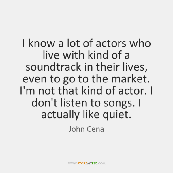I know a lot of actors who live with kind of a ...
