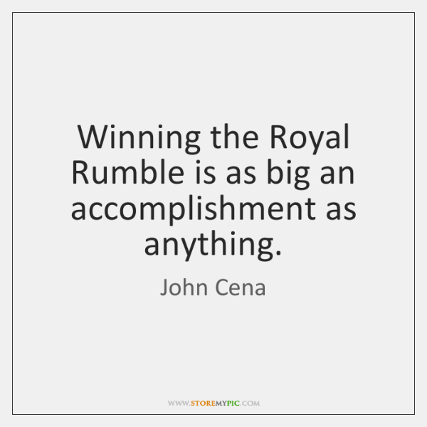 Winning the Royal Rumble is as big an accomplishment as anything.