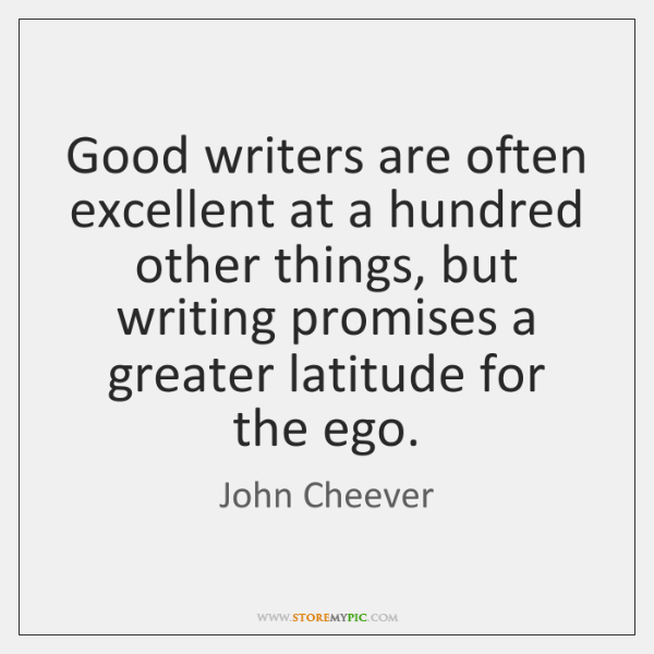 Good writers are often excellent at a hundred other things, but writing ...