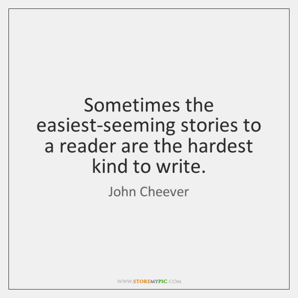 Sometimes the easiest-seeming stories to a reader are the hardest kind to ...