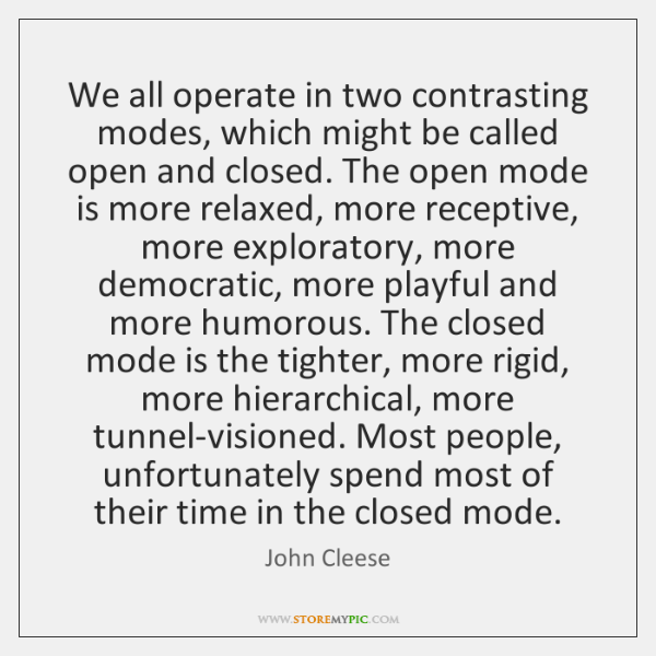 We all operate in two contrasting modes, which might be called open ...