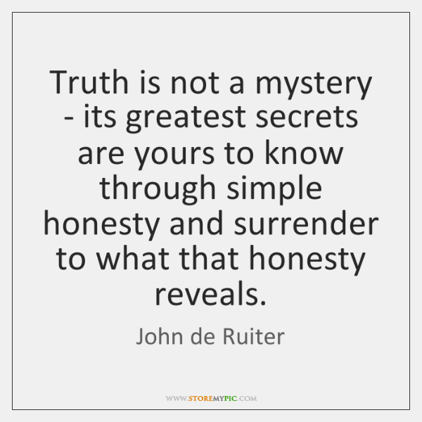 Truth is not a mystery - its greatest secrets are yours to ...