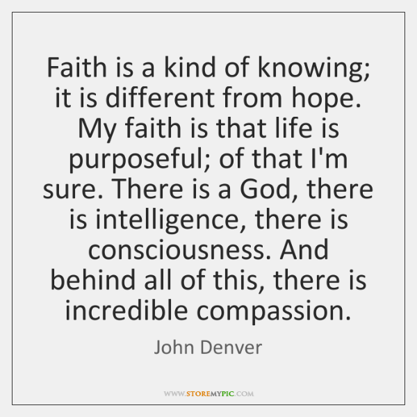 Faith is a kind of knowing; it is different from hope. My ...
