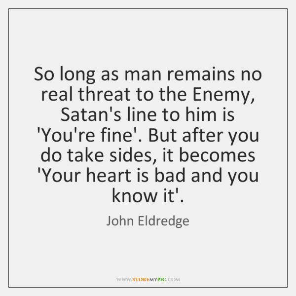 So long as man remains no real threat to the Enemy, Satan's ...
