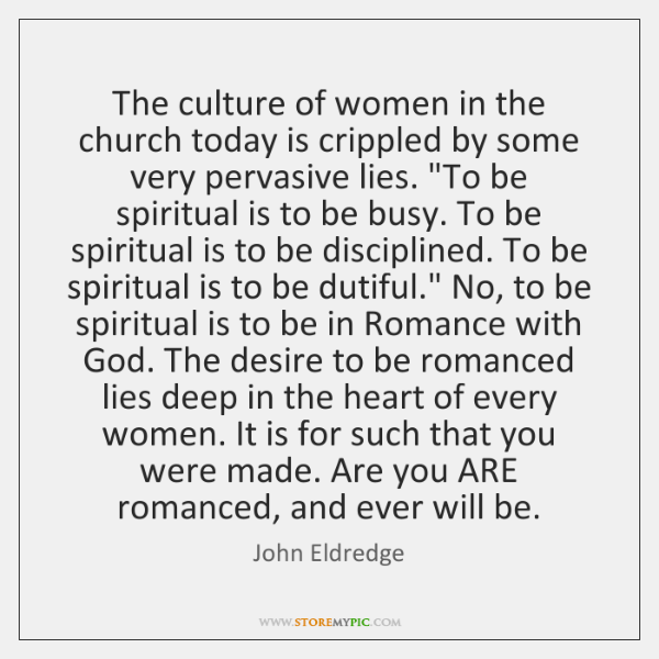The culture of women in the church today is crippled by some ...