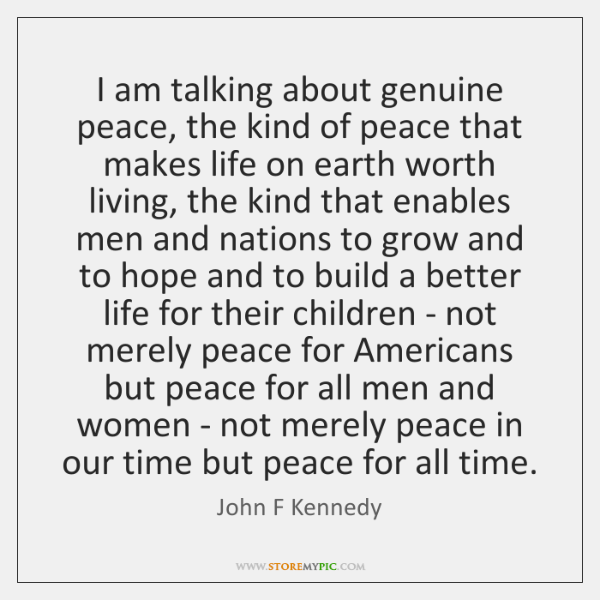 I am talking about genuine peace, the kind of peace that makes ...