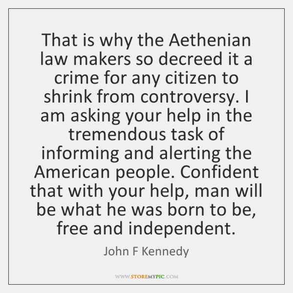 That is why the Aethenian law makers so decreed it a crime ...