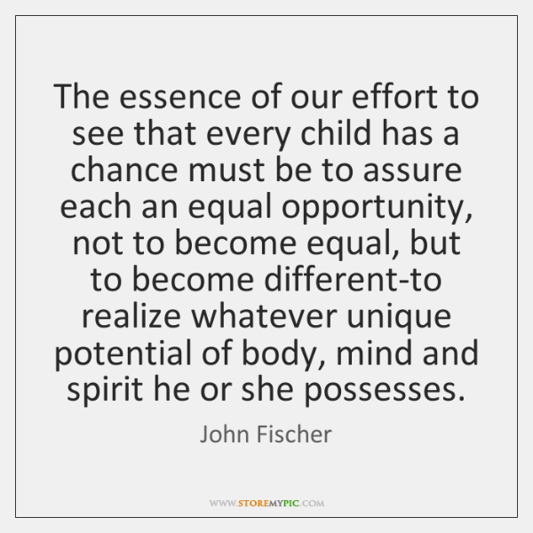 The essence of our effort to see that every child has a ...