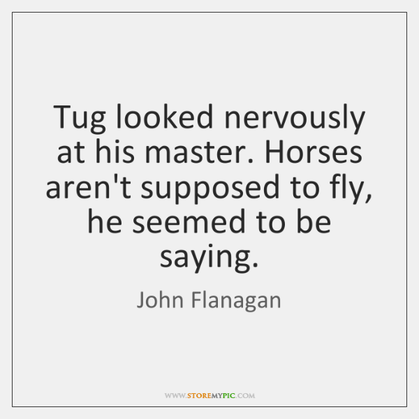 Tug looked nervously at his master. Horses aren't supposed to fly, he ...