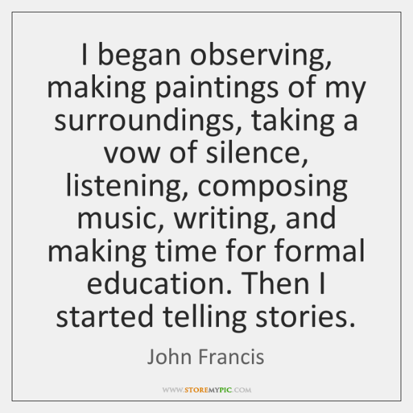 I began observing, making paintings of my surroundings, taking a vow of ...