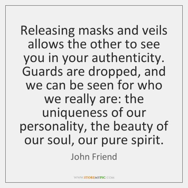 Releasing masks and veils allows the other to see you in your ...